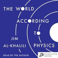 The World According to Physics - Jim Al-Khalili