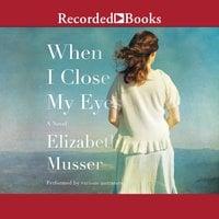 When I Close My Eyes - Elizabeth Musser