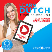 Learn Dutch: Easy Reader – Easy Listener, Parallel Text Audio Course No. 1 - The Dutch Easy Reader - Easy Audio Learning Course - Polyglot Planet