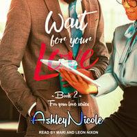Wait For Your Love - AshleyNicole