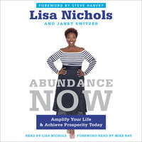 Abundance Now: Amplify Your Life & Achieve Prosperity Today - Lisa Nichols, Janet Switzer
