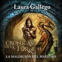 Crónicas de la Torre II: La maldición del maestro - Laura Gallego