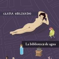 La biblioteca de agua - Clara Obligado