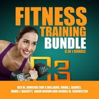 Fitness Training Bundle: 6 in 1 Bundle, TRX, Cardio, Hiit, Kettlebell, Yoga for Beginners, Running - Adam Brown, George M. Silverstein, Ben M. Johnson, Mark J. Barret, Tom C. Williams, Mark J. Hackett