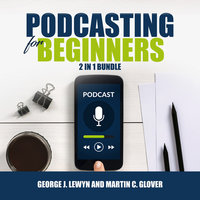 Podcasting for Beginners Bundle: 2 in 1 Bundle, Podcast and Podcasting - Martin C. Glover, George J. Lewyn