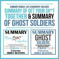 Summary Bundle: Life & Biography: Includes Summary of Get Your Sh*t Together & Summary of Ghost Soldiers - Abbey Beathan