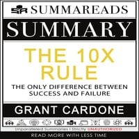 Summary of The 10X Rule: The Only Difference Between Success and Failure by Grant Cardone - Summareads Media