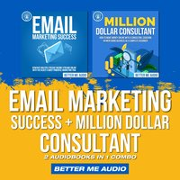 Email Marketing Success + Million Dollar Consultant: 2 Audiobooks in 1 Combo - Better Me Audio