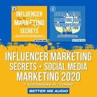 Influencer Marketing Secrets + Social Media Marketing 2020: 2 Audiobooks in 1 Combo - Better Me Audio