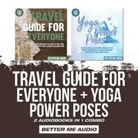 Travel Guide for Everyone + Yoga Power Poses: 2 Audiobooks in 1 Combo - Better Me Audio