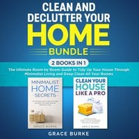 Clean and Declutter Your Home Bundle: 2 Books in 1: The Ultimate Room by Room Guide to Tidy Up Your House Through Minimalist Living and Deep Clean All Your Rooms - Grace Burke