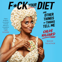F*ck Your Diet: And Other Things My Thighs Tell Me - Chloé Hilliard
