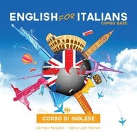 Corso di Inglese, English for Italians, Corso Base - Debra Lynn Hillman, Carmelo Mangano