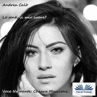 Lo Senti Il Mio Cuore - Andrea Calo'