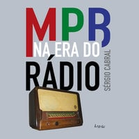 MPB na era do Rádio - Sérgio Cabral