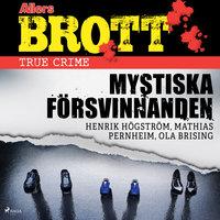 Mystiska försvinnanden - Ola Brising, Mathias Pernheim, Henrik Högström