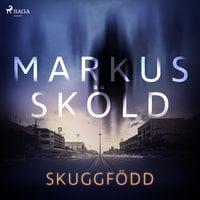 Skuggfödd - Markus Sköld