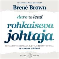 Rohkaiseva johtaja: Rehellisiä keskusteluja, sydänlähtöistä toimintaa ja rohkeita päätöksiä - Brené Brown