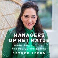 Managers op het matje: Meer impact met Fysiek Leiderschap - Esther Teeuw