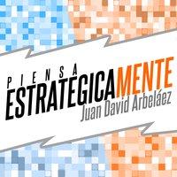 Piensa Estratégicamente - Planea Tu Estrategia Personal (Audiolibro) - Juan David Arbelaez