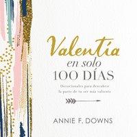 Valentía en solo 100 días - Annie F. Downs