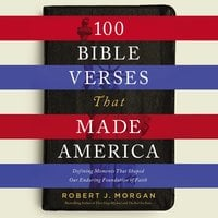 100 Bible Verses That Made America - Robert J. Morgan