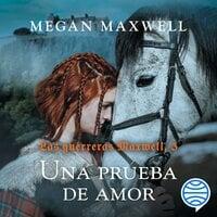 Las guerreras Maxwell, 5. Una prueba de amor - Megan Maxwell