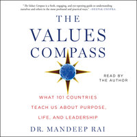 The Values Compass: What 101 Countries Teach Us About Purpose, Life, and Leadership - Mandeep Rai