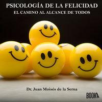 Psicología de la felicidad - Juan Moisés de la Serna