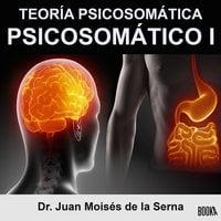 Psicosomático I - Juan Moisés de la Serna