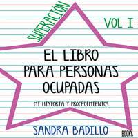 SUPERACIÓN: EL LIBRO PARA PERSONAS OCUPADAS Vol 1 - Sandra Badillo