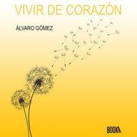 Vivir de corazón - Álvaro Gómez