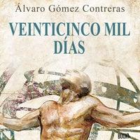 Veinticinco mil días: Relatos cortos sobre desarrollo personal - Álvaro Gómez