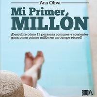 Mi Primer Millón: ¡Descubre cómo personas comunes y corrientes ganaron su Primer Millón en un tiempo récord! - Ana Oliva