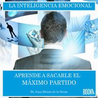 Inteligencia emocional - Juan Moisés de la Serna