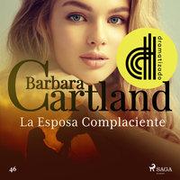 La Esposa Complaciente (La Colección Eterna de Barbara Cartland 46) - Dramatizado - Barbara Cartland