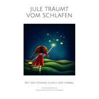 Jule träumt vom Schlafen: Eine wundervolle Einschlafgeschichte für Kinder - Nina Heck