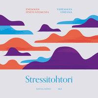 Stressitohtori - Enemmän itsetuntemusta, vähemmän stressiä - Sanna Leino