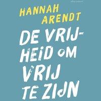 De vrijheid om vrij te zijn - Hannah Arendt
