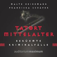 Tatort Mittelalter: Berühmte Kriminalfälle - Franziska Schäfer, Malte Heidemann