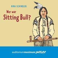 Wer war Sitting Bull? - Nina Schindler