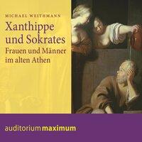 Xanthippe und Sokrates: Frauen und Männer im alten Athen - Michael Weithmann