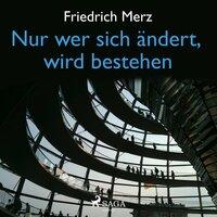 Nur wer sich ändert, wird bestehen - Friedrich Merz