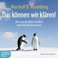 Das können wir klären! - Wie man Konflikte friedlich und wirksam lösen kann - Marshall B. Rosenberg