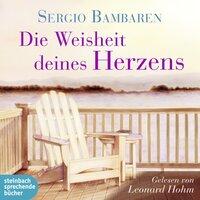 Die Weisheit deines Herzens - Sergio Bambarén