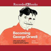 Becoming George Orwell - John Rodden