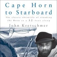 Cape Horn to Starboard - John Kretschmer