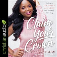 Claim Your Crown: Walking in Confidence and Worth as a Daughter of the King - Tarah-Lynn Saint-Elien