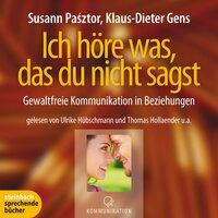 Ich höre was, das du nicht sagst - Gewaltfreie Kommunikation in Beziehungen - Klaus-Dieter Gens, Susann Pasztor