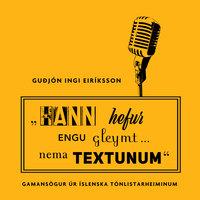"""""""Hann hefur engu gleymt ... nema textunum!"""" – Gamansögur úr íslenska tónlistarheiminum - Guðjón Ingi Eiríksson"""
